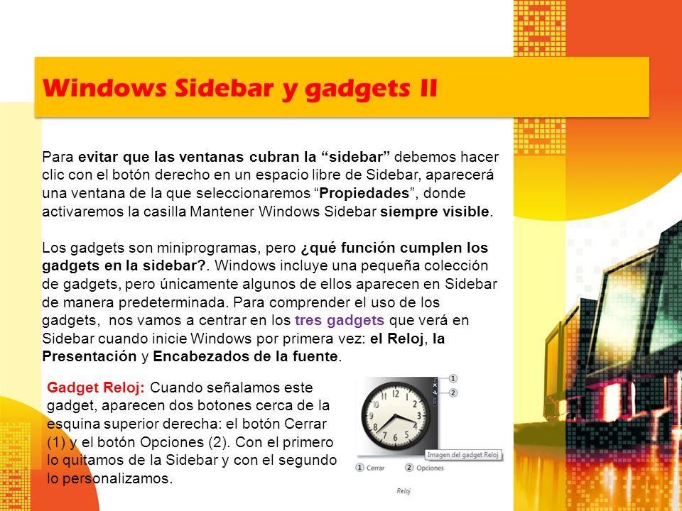 Windows Sidebar y gadgets II Para evitar que las ventanas cubran la sidebar debemos hacer clic con el botón derecho en un espacio libre de Sidebar, ap