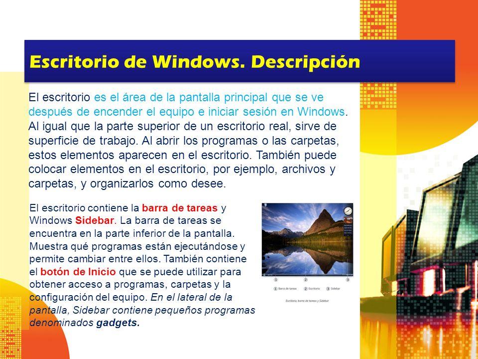 Escritorio de Windows. Descripción El escritorio es el área de la pantalla principal que se ve después de encender el equipo e iniciar sesión en Windo