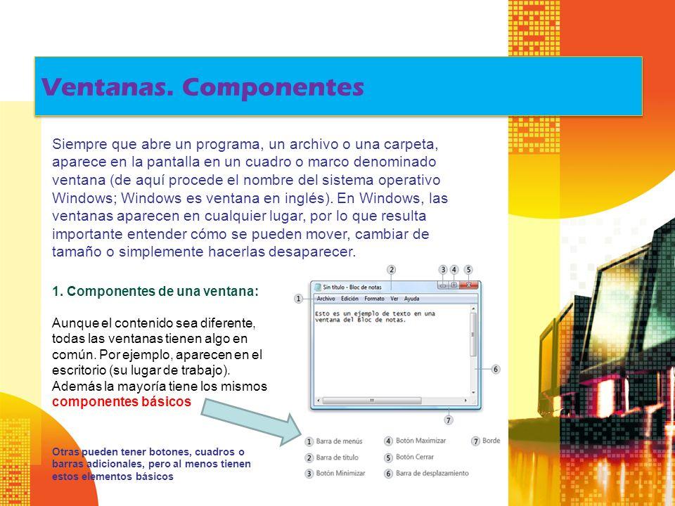 Ventanas. Componentes 1. Componentes de una ventana: Aunque el contenido sea diferente, todas las ventanas tienen algo en común. Por ejemplo, aparecen