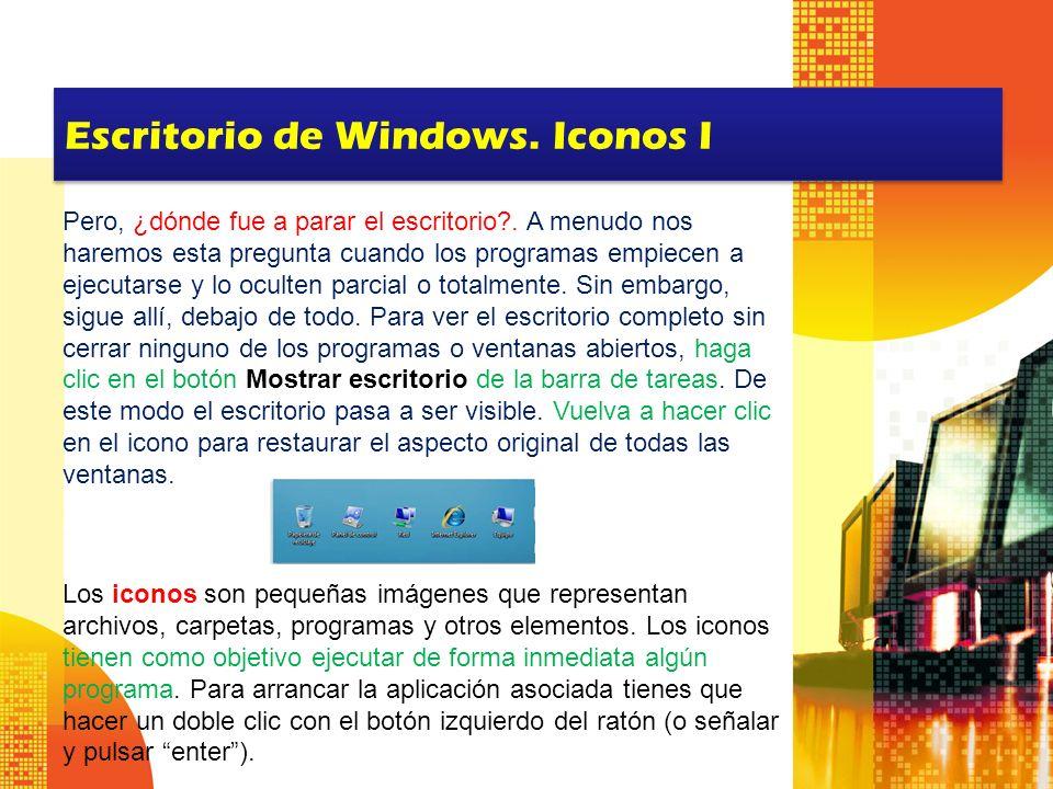 Escritorio de Windows. Iconos I Pero, ¿dónde fue a parar el escritorio?. A menudo nos haremos esta pregunta cuando los programas empiecen a ejecutarse