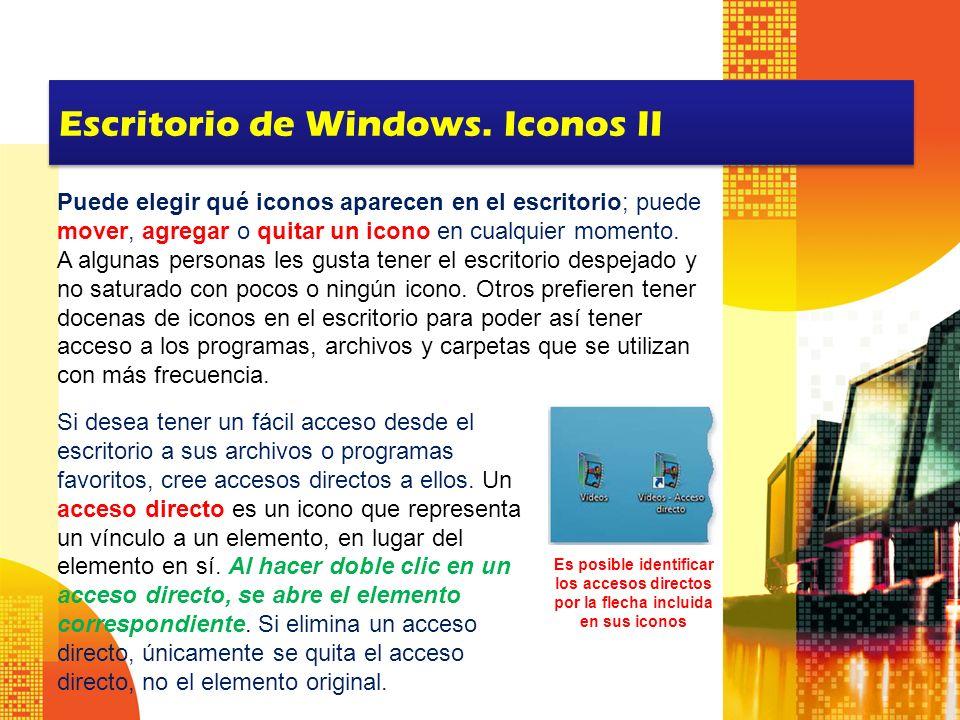 Escritorio de Windows. Iconos II Puede elegir qué iconos aparecen en el escritorio; puede mover, agregar o quitar un icono en cualquier momento. A alg