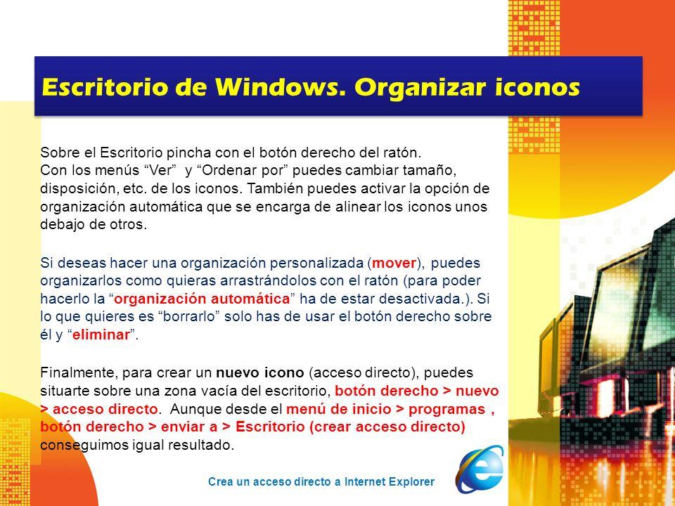 Escritorio de Windows. Organizar iconos Sobre el Escritorio pincha con el botón derecho del ratón. Con los menús Ver y Ordenar por puedes cambiar tama