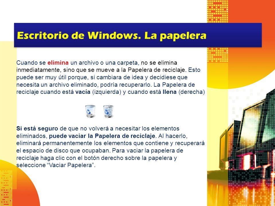 Escritorio de Windows. La papelera Cuando se elimina un archivo o una carpeta, no se elimina inmediatamente, sino que se mueve a la Papelera de recicl