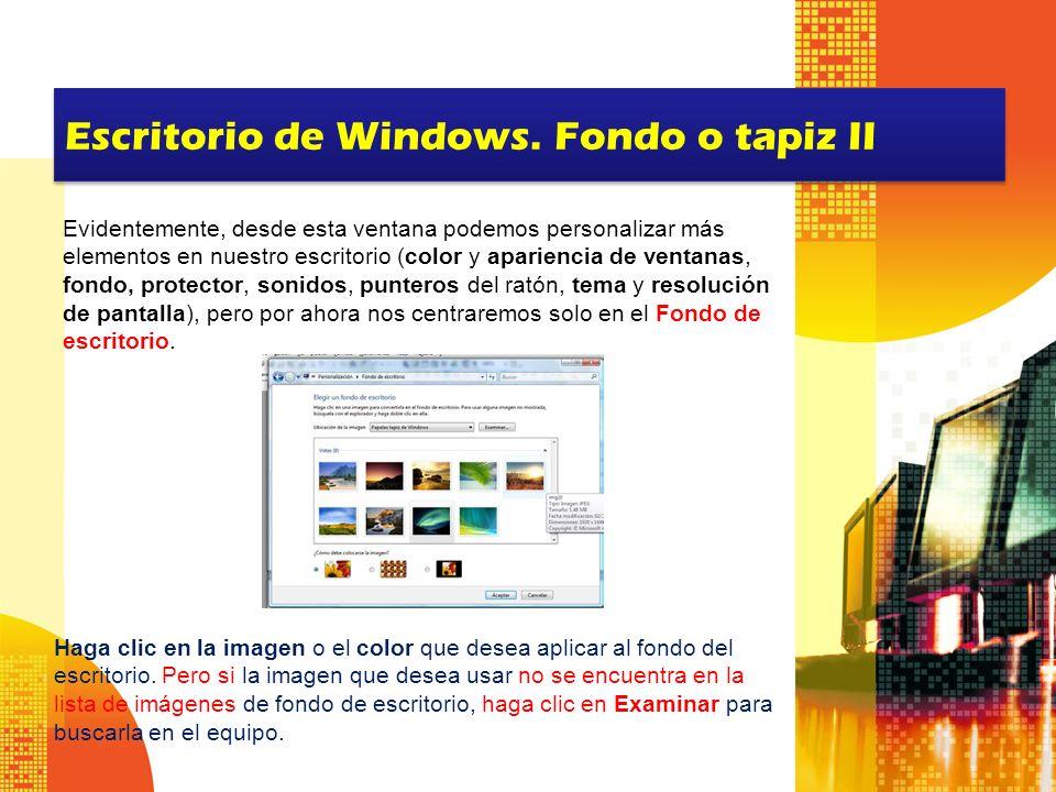 Escritorio de Windows. Fondo o tapiz II Evidentemente, desde esta ventana podemos personalizar más elementos en nuestro escritorio (color y apariencia