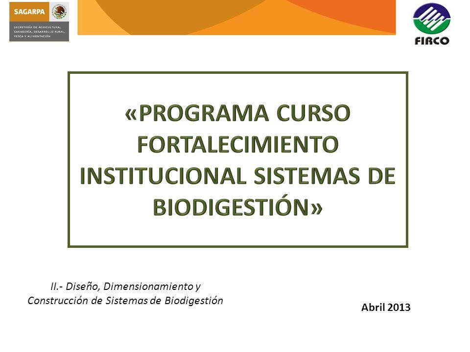 II.- Diseño, Dimensionamiento y Construcción de Sistemas de Biodigestión Abril 2013