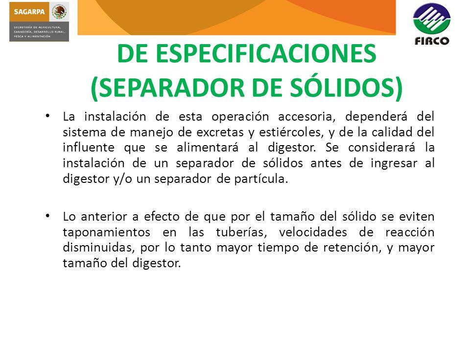 DE ESPECIFICACIONES (SEPARADOR DE SÓLIDOS) La instalación de esta operación accesoria, dependerá del sistema de manejo de excretas y estiércoles, y de