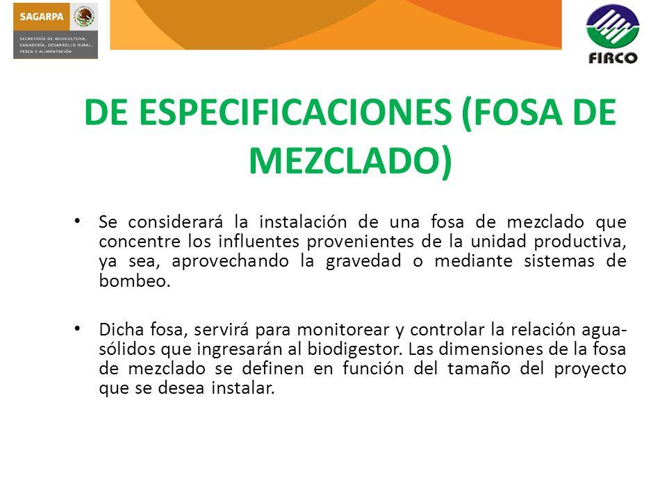 DE ESPECIFICACIONES (FOSA DE MEZCLADO) Se considerará la instalación de una fosa de mezclado que concentre los influentes provenientes de la unidad pr