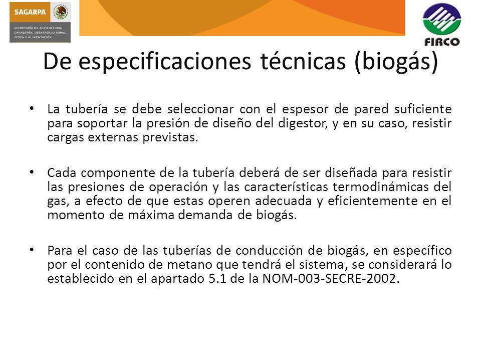De especificaciones técnicas (biogás) La tubería se debe seleccionar con el espesor de pared suficiente para soportar la presión de diseño del digesto