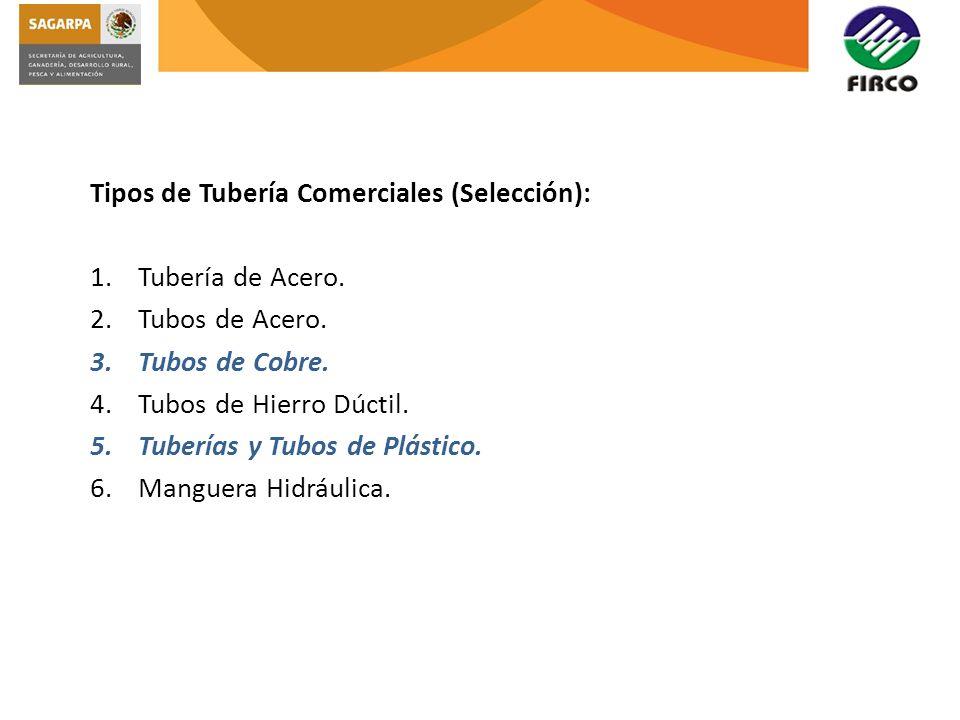 Tipos de Tubería Comerciales (Selección): 1.Tubería de Acero. 2.Tubos de Acero. 3.Tubos de Cobre. 4.Tubos de Hierro Dúctil. 5.Tuberías y Tubos de Plás