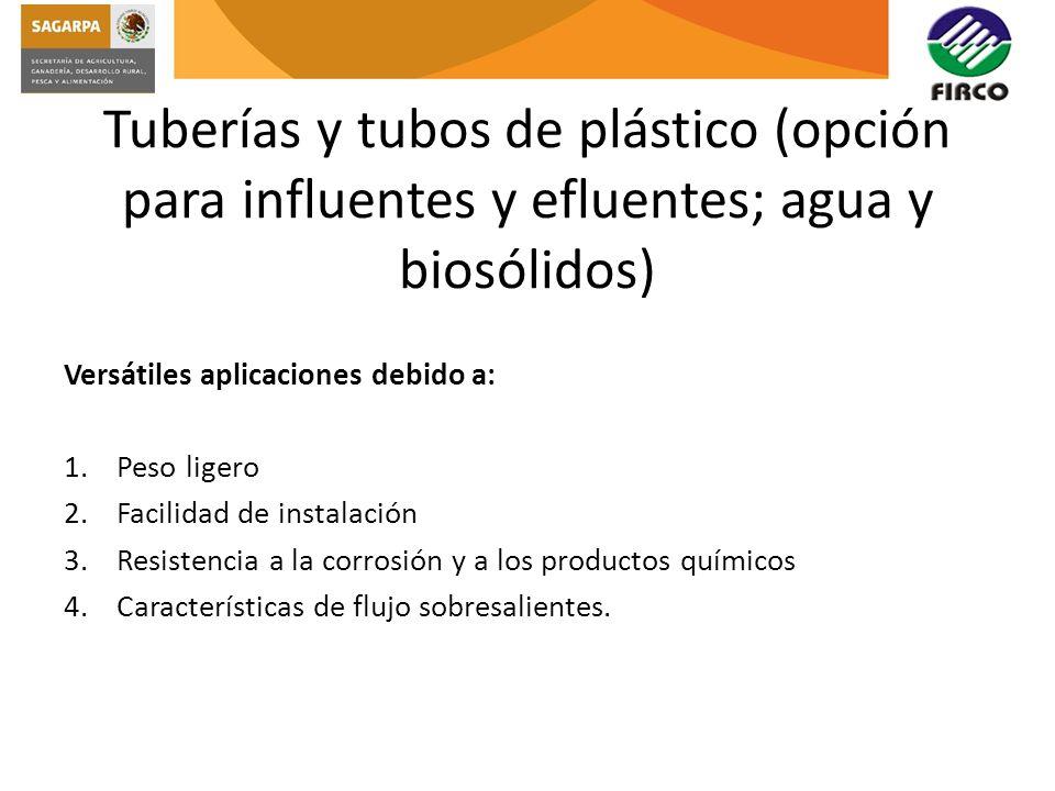 Tuberías y tubos de plástico (opción para influentes y efluentes; agua y biosólidos) Versátiles aplicaciones debido a: 1.Peso ligero 2.Facilidad de in