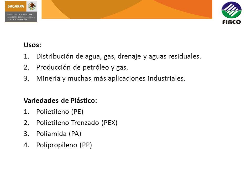 Usos: 1.Distribución de agua, gas, drenaje y aguas residuales. 2.Producción de petróleo y gas. 3.Minería y muchas más aplicaciones industriales. Varie