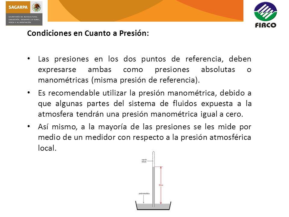 Condiciones en Cuanto a Presión: Las presiones en los dos puntos de referencia, deben expresarse ambas como presiones absolutas o manométricas (misma