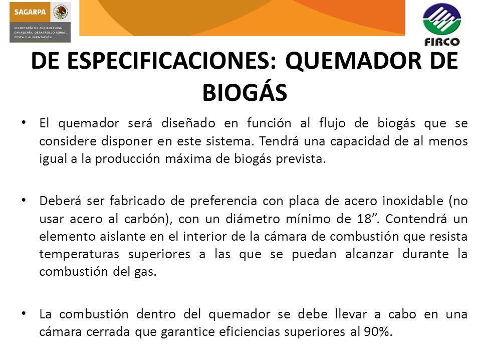 El quemador será diseñado en función al flujo de biogás que se considere disponer en este sistema. Tendrá una capacidad de al menos igual a la producc