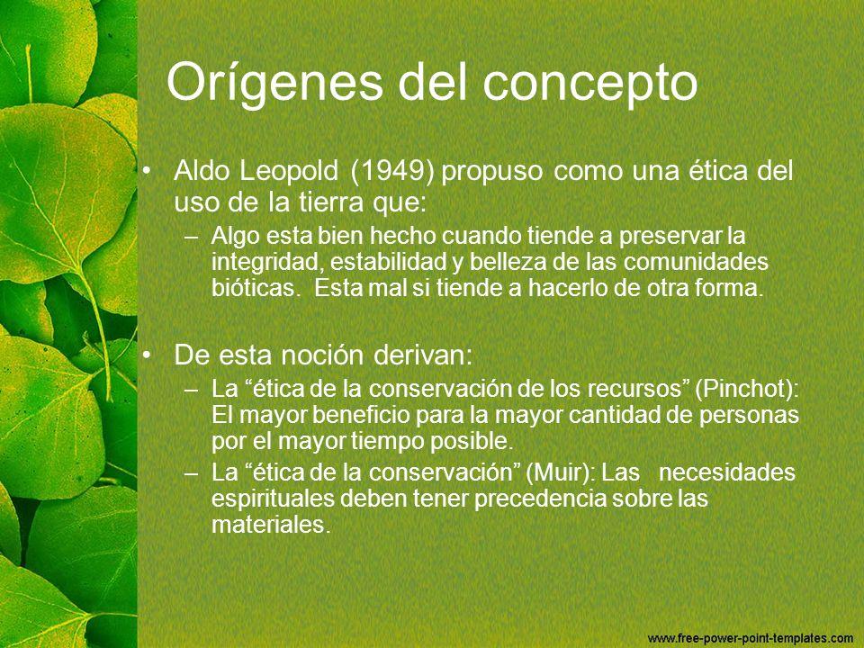 Orígenes del concepto Aldo Leopold (1949) propuso como una ética del uso de la tierra que: –Algo esta bien hecho cuando tiende a preservar la integrid