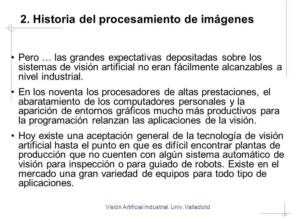 Visión Artificial Industrial. Univ. Valladolid 2. Historia del procesamiento de imágenes Pero … las grandes expectativas depositadas sobre los sistema