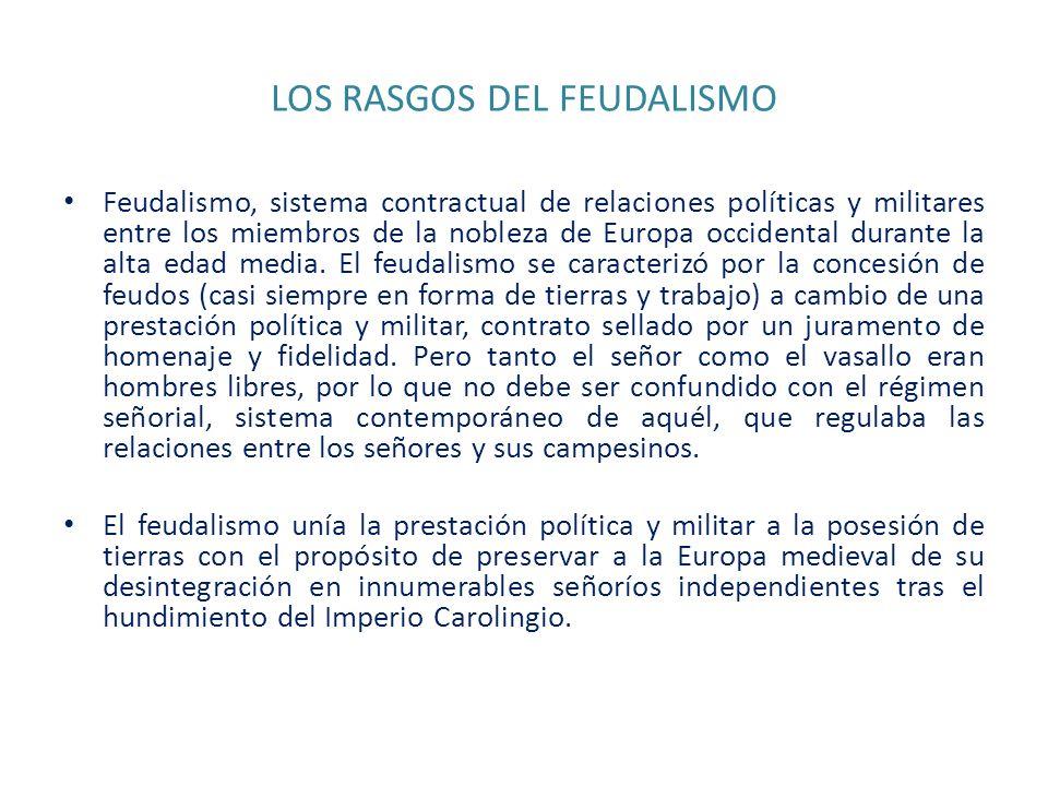 LOS RASGOS DEL FEUDALISMO Feudalismo, sistema contractual de relaciones políticas y militares entre los miembros de la nobleza de Europa occidental du