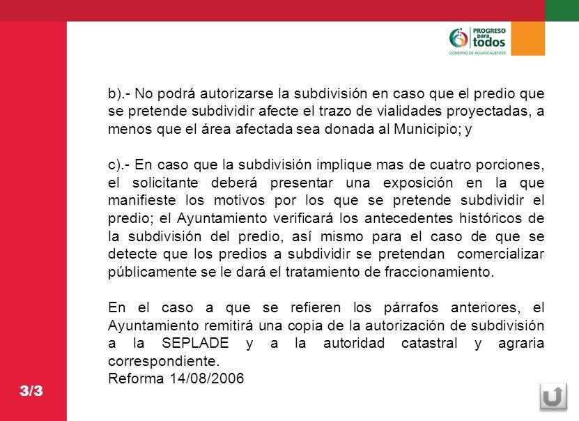 b).- No podrá autorizarse la subdivisión en caso que el predio que se pretende subdividir afecte el trazo de vialidades proyectadas, a menos que el ár