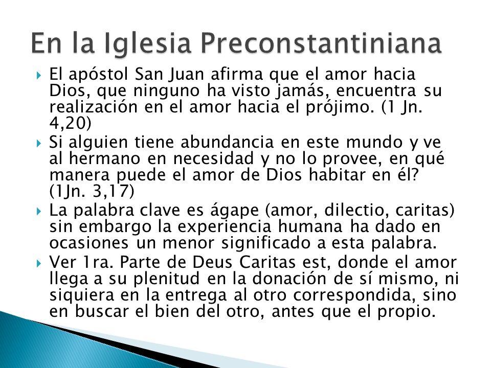 El apóstol San Juan afirma que el amor hacia Dios, que ninguno ha visto jamás, encuentra su realización en el amor hacia el prójimo.