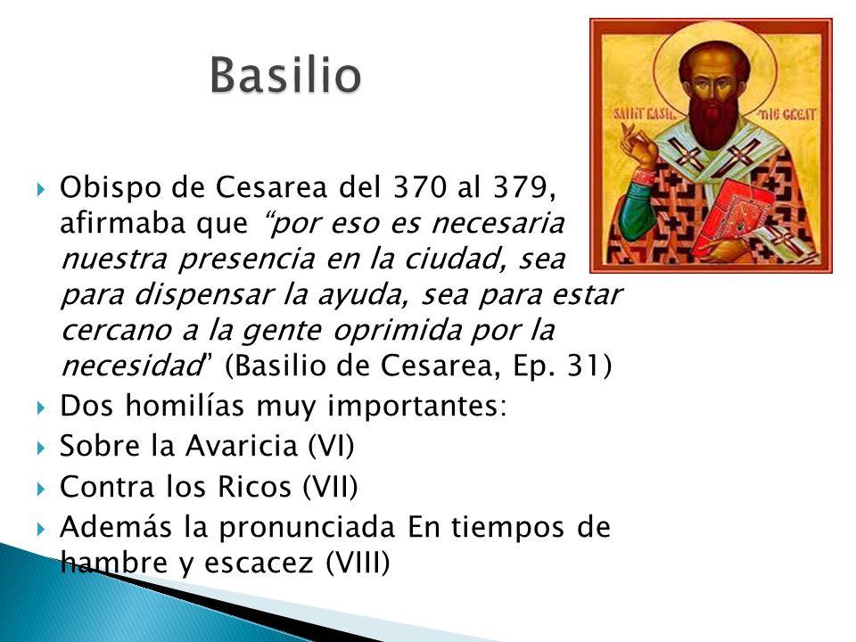 Obispo de Cesarea del 370 al 379, afirmaba que por eso es necesaria nuestra presencia en la ciudad, sea para dispensar la ayuda, sea para estar cercano a la gente oprimida por la necesidad (Basilio de Cesarea, Ep.