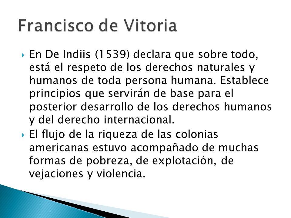 En De Indiis (1539) declara que sobre todo, está el respeto de los derechos naturales y humanos de toda persona humana.