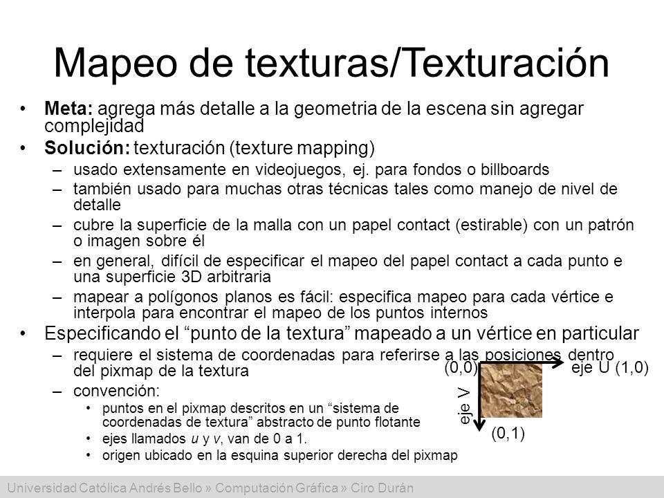 Universidad Católica Andrés Bello » Computación Gráfica » Ciro Durán Mapeo de texturas/Texturación Meta: agrega más detalle a la geometria de la escen
