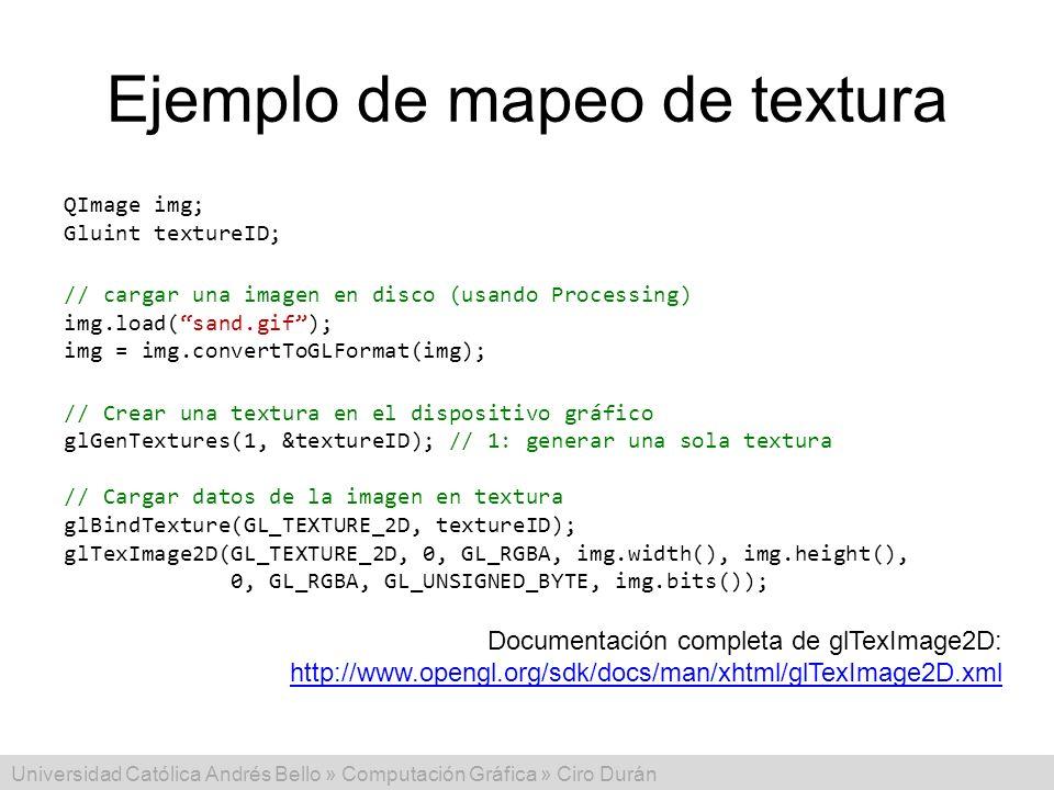 Universidad Católica Andrés Bello » Computación Gráfica » Ciro Durán Ejemplo de mapeo de textura QImage img; Gluint textureID; // cargar una imagen en