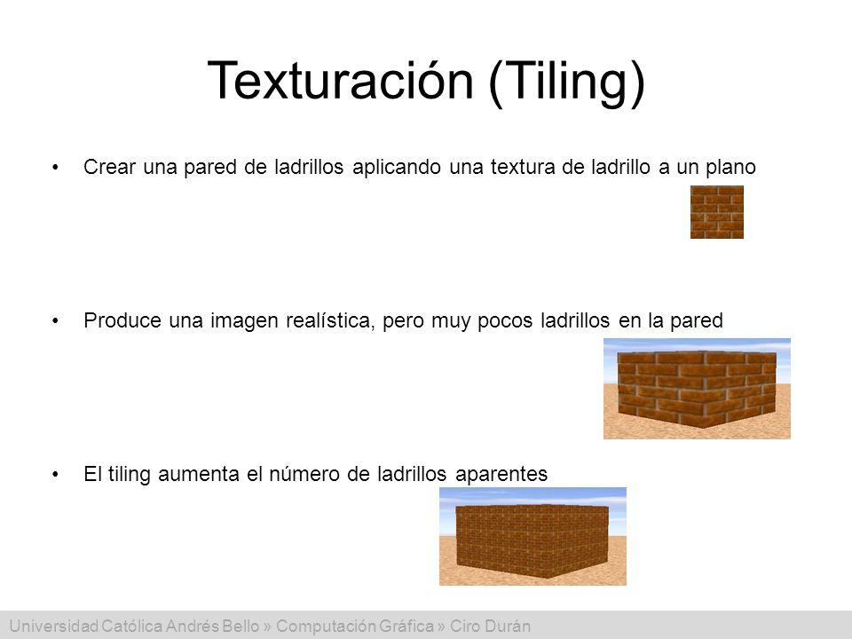 Universidad Católica Andrés Bello » Computación Gráfica » Ciro Durán Texturación (Tiling) Crear una pared de ladrillos aplicando una textura de ladril