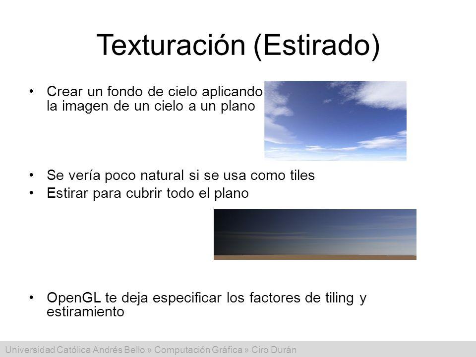 Universidad Católica Andrés Bello » Computación Gráfica » Ciro Durán Texturación (Estirado) Crear un fondo de cielo aplicando la imagen de un cielo a