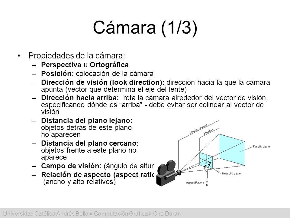 Universidad Católica Andrés Bello » Computación Gráfica » Ciro Durán Cámara (1/3) Propiedades de la cámara: –Perspectiva u Ortográfica –Posición: colo