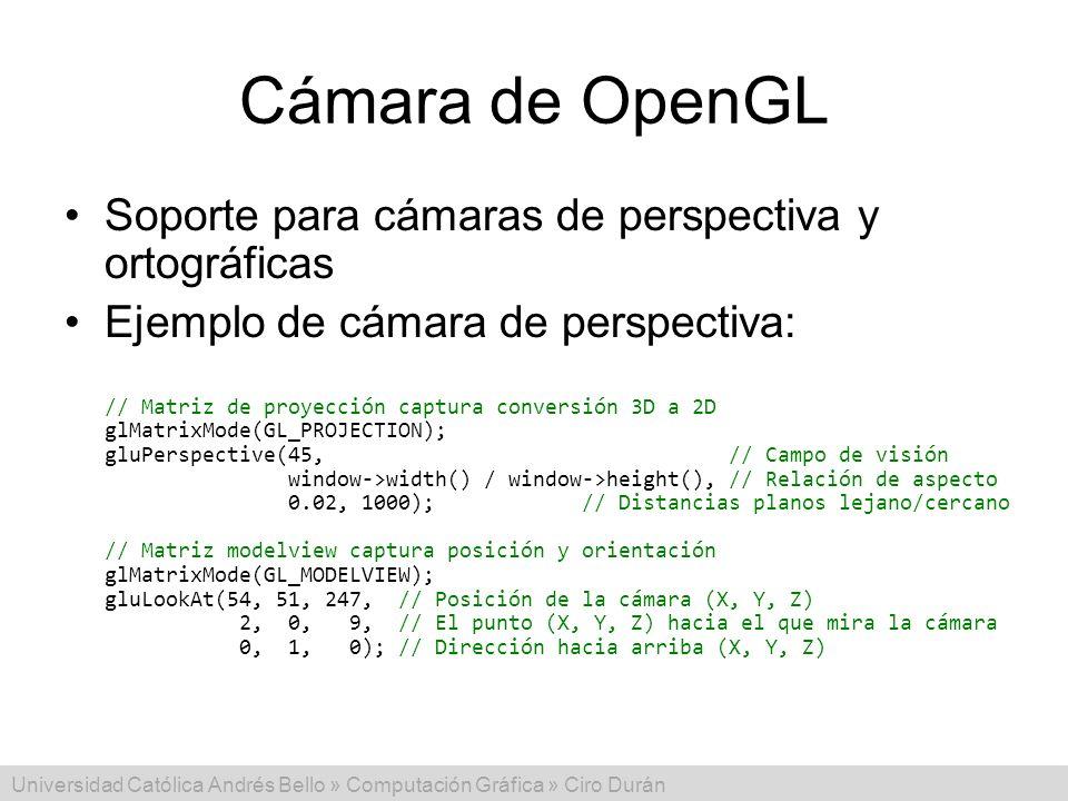 Universidad Católica Andrés Bello » Computación Gráfica » Ciro Durán Cámara de OpenGL Soporte para cámaras de perspectiva y ortográficas Ejemplo de cá