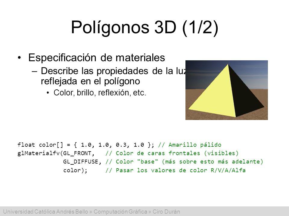 Universidad Católica Andrés Bello » Computación Gráfica » Ciro Durán Polígonos 3D (1/2) Especificación de materiales –Describe las propiedades de la l