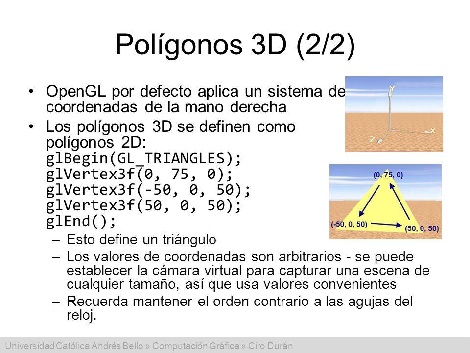 Universidad Católica Andrés Bello » Computación Gráfica » Ciro Durán Polígonos 3D (2/2) OpenGL por defecto aplica un sistema de coordenadas de la mano