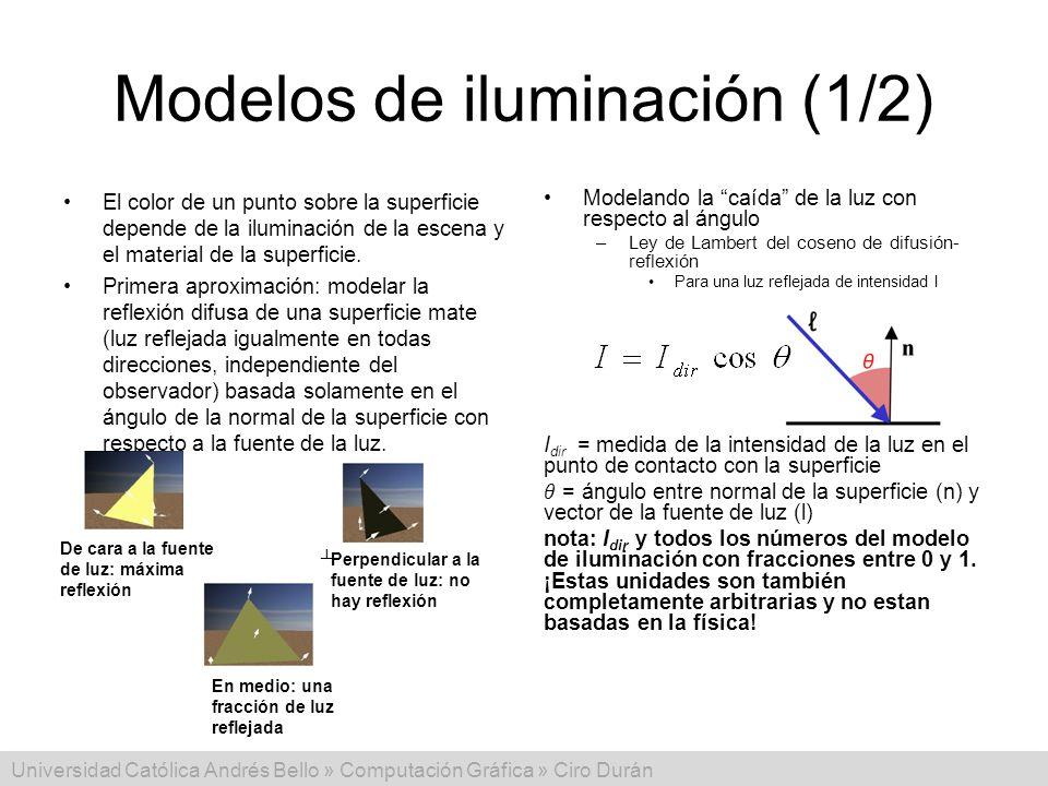 Universidad Católica Andrés Bello » Computación Gráfica » Ciro Durán Modelos de iluminación (1/2) El color de un punto sobre la superficie depende de