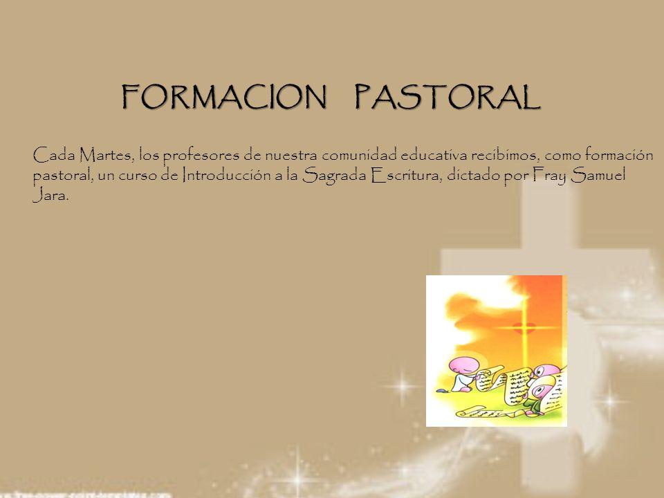 FORMACION PASTORAL Cada Martes, los profesores de nuestra comunidad educativa recibimos, como formación pastoral, un curso de Introducción a la Sagrad