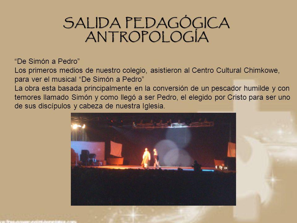 SALIDA PEDAGÓGICA ANTROPOLOGÍA De Simón a Pedro Los primeros medios de nuestro colegio, asistieron al Centro Cultural Chimkowe, para ver el musical De