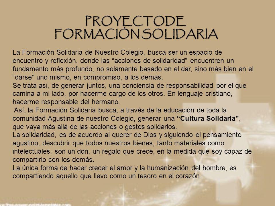PROYECTODE FORMACIÓN SOLIDARIA La Formación Solidaria de Nuestro Colegio, busca ser un espacio de encuentro y reflexión, donde las acciones de solidar