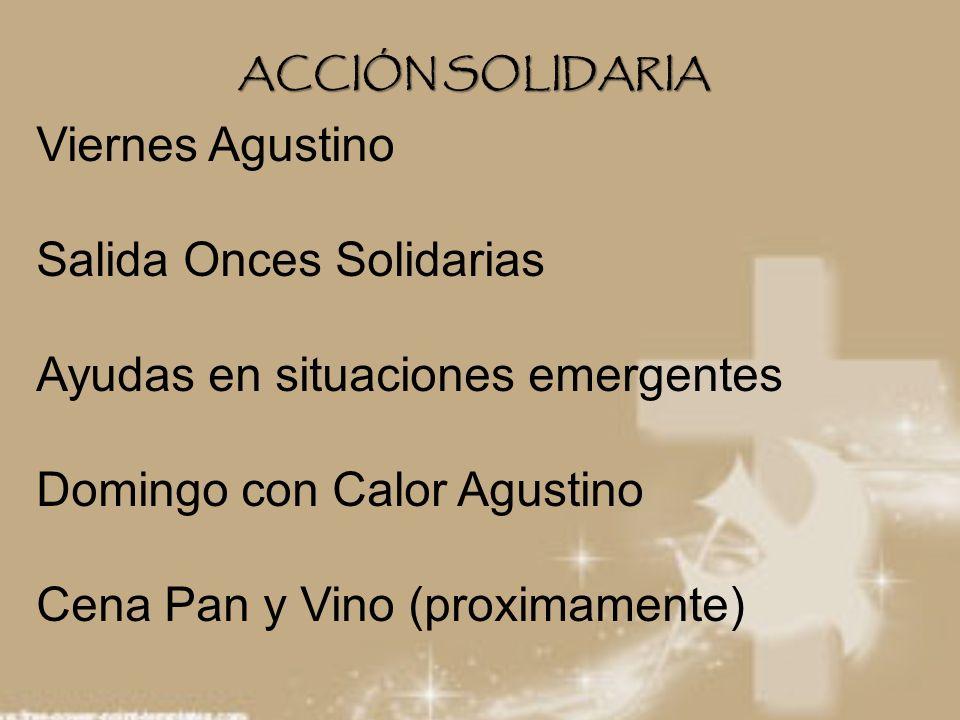 Viernes Agustino Salida Onces Solidarias Ayudas en situaciones emergentes Domingo con Calor Agustino Cena Pan y Vino (proximamente) ACCIÓN SOLIDARIA
