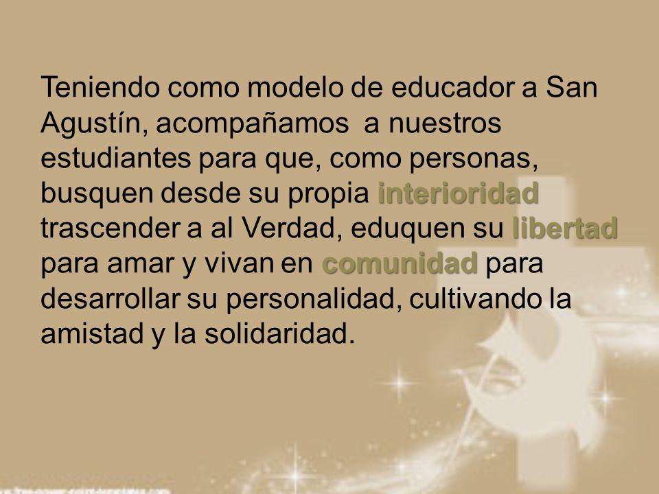 interioridad libertad comunidad Teniendo como modelo de educador a San Agustín, acompañamos a nuestros estudiantes para que, como personas, busquen de
