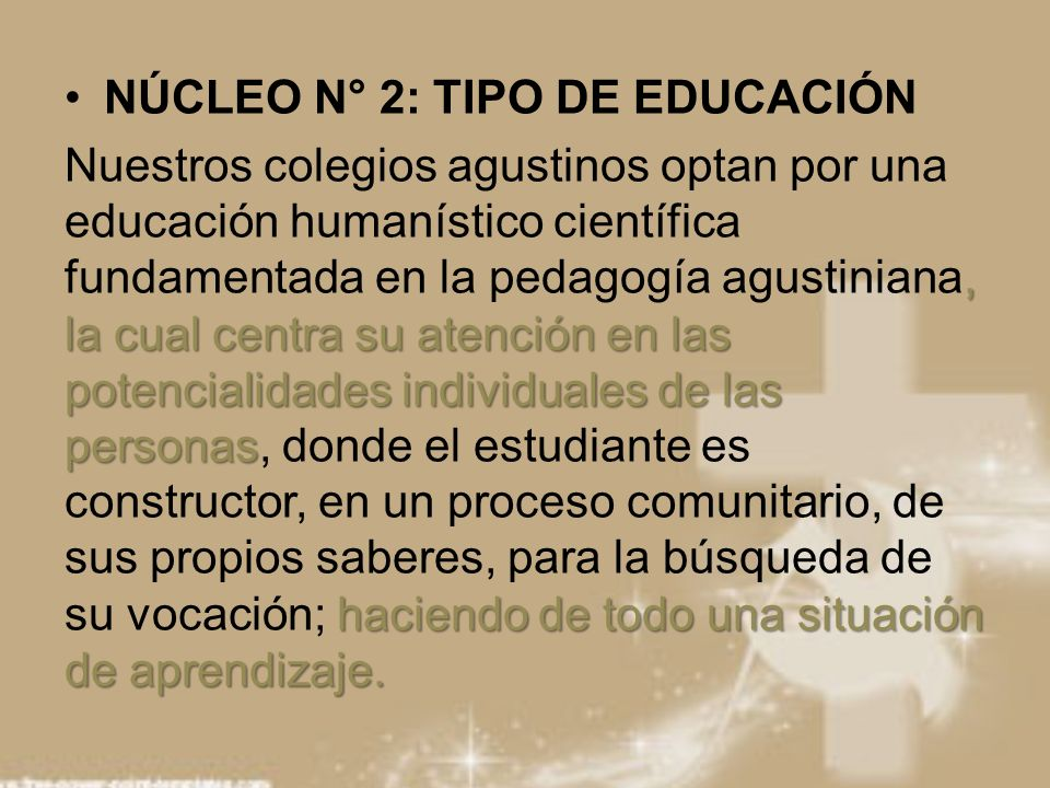 NÚCLEO N° 2: TIPO DE EDUCACIÓN, la cual centra su atención en las potencialidades individuales de las personas haciendo de todo una situación de apren