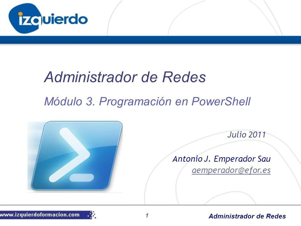 Administrador de Redes 1 Antonio J. Emperador Sau aemperador@efor.es Administrador de Redes Julio 2011 Módulo 3. Programación en PowerShell