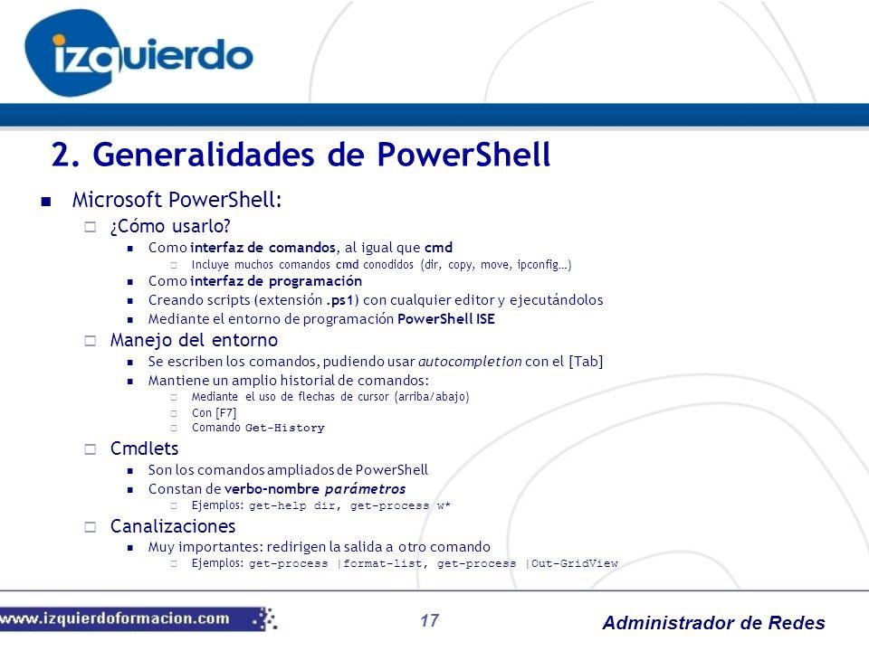 Administrador de Redes 17 Microsoft PowerShell: ¿Cómo usarlo? Como interfaz de comandos, al igual que cmd Incluye muchos comandos cmd conodidos (dir,