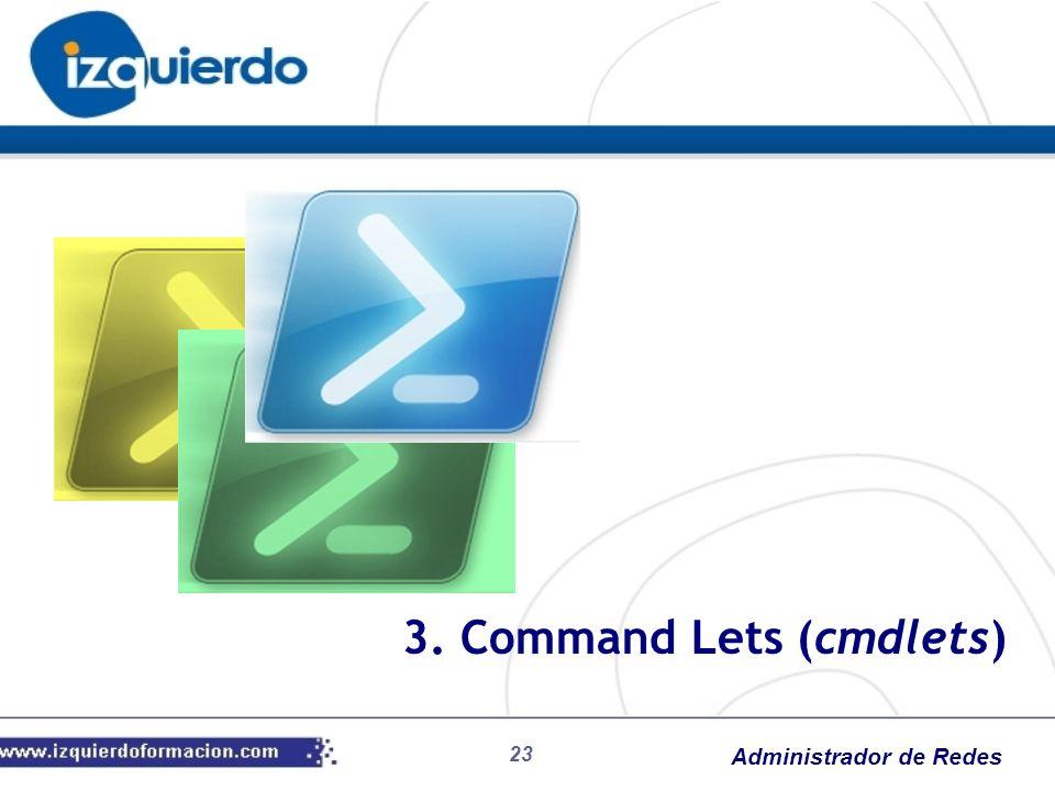 Administrador de Redes 23 3. Command Lets (cmdlets)