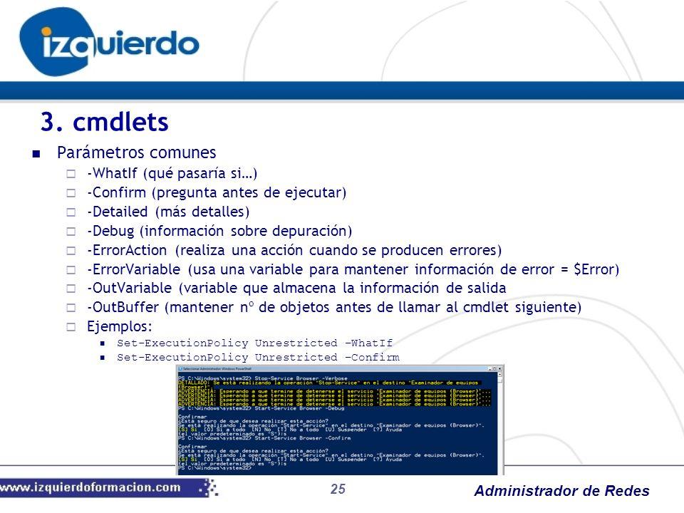 Administrador de Redes 25 Parámetros comunes -WhatIf (qué pasaría si…) -Confirm (pregunta antes de ejecutar) -Detailed (más detalles) -Debug (informac