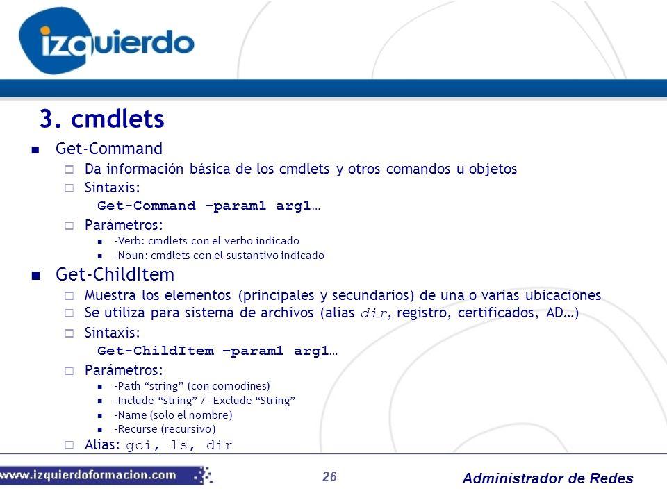 Administrador de Redes 26 Get-Command Da información básica de los cmdlets y otros comandos u objetos Sintaxis: Get-Command –param1 arg1… Parámetros: