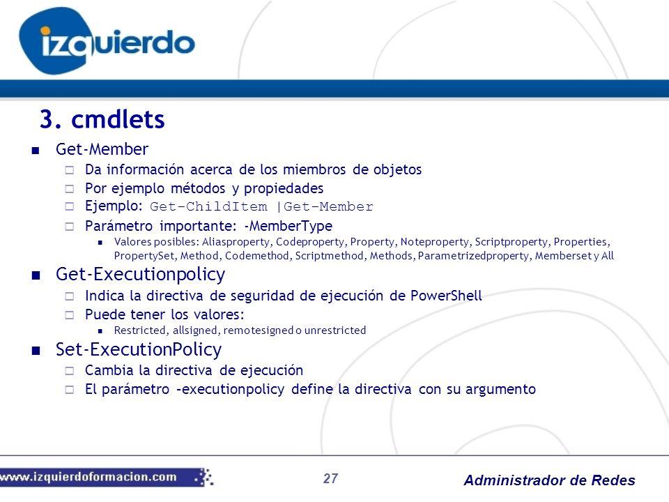 Administrador de Redes 27 Get-Member Da información acerca de los miembros de objetos Por ejemplo métodos y propiedades Ejemplo: Get-ChildItem |Get-Me