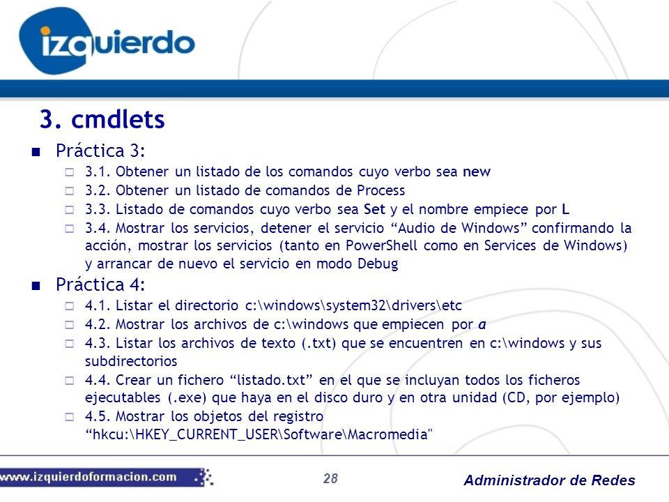 Administrador de Redes 28 Práctica 3: 3.1. Obtener un listado de los comandos cuyo verbo sea new 3.2. Obtener un listado de comandos de Process 3.3. L