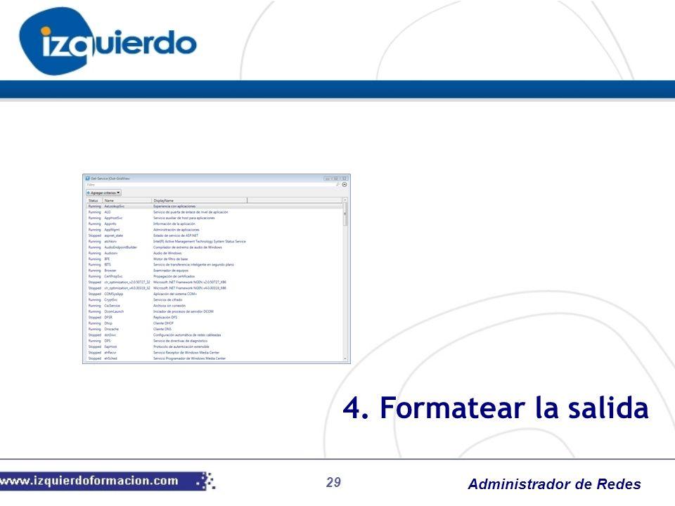 Administrador de Redes 29 4. Formatear la salida