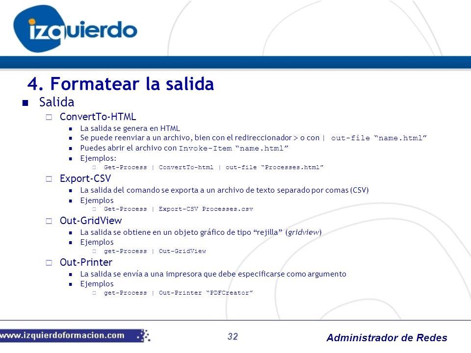 Administrador de Redes 32 Salida ConvertTo-HTML La salida se genera en HTML Se puede reenviar a un archivo, bien con el redireccionador > o con | out-