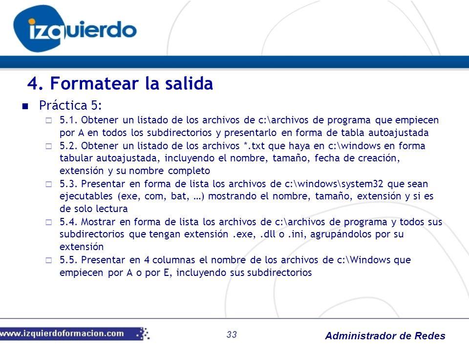 Administrador de Redes 33 Práctica 5: 5.1. Obtener un listado de los archivos de c:\archivos de programa que empiecen por A en todos los subdirectorio
