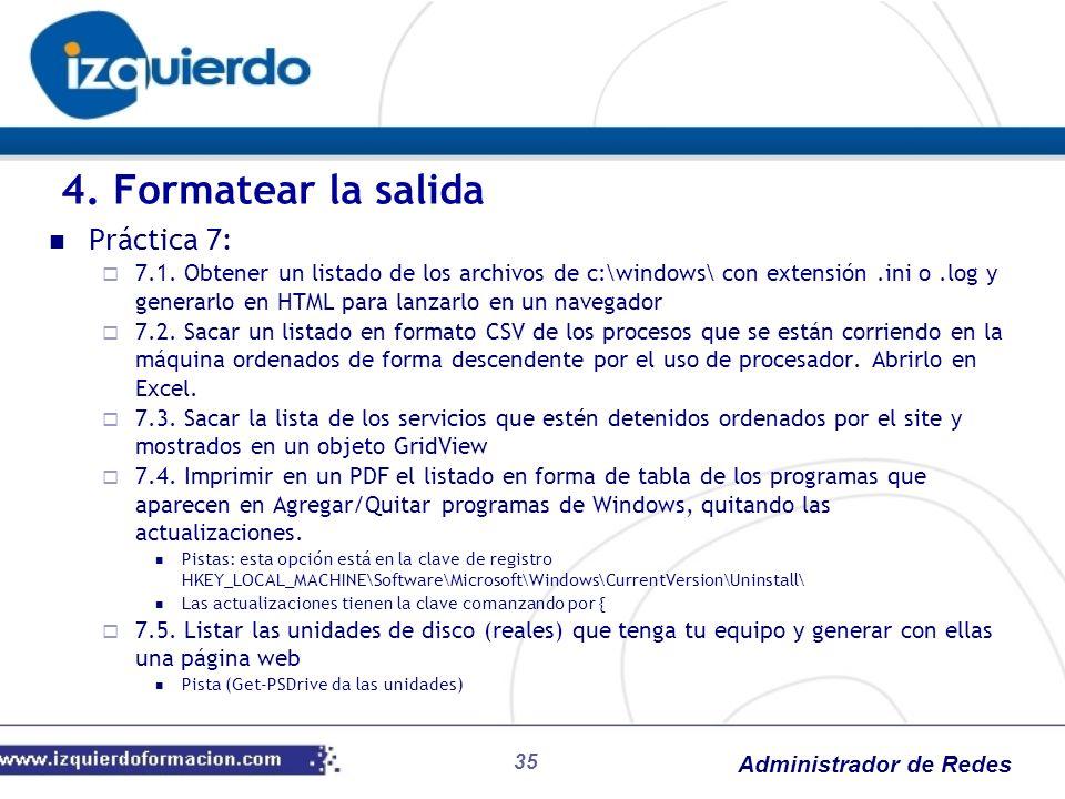 Administrador de Redes 35 Práctica 7: 7.1. Obtener un listado de los archivos de c:\windows\ con extensión.ini o.log y generarlo en HTML para lanzarlo